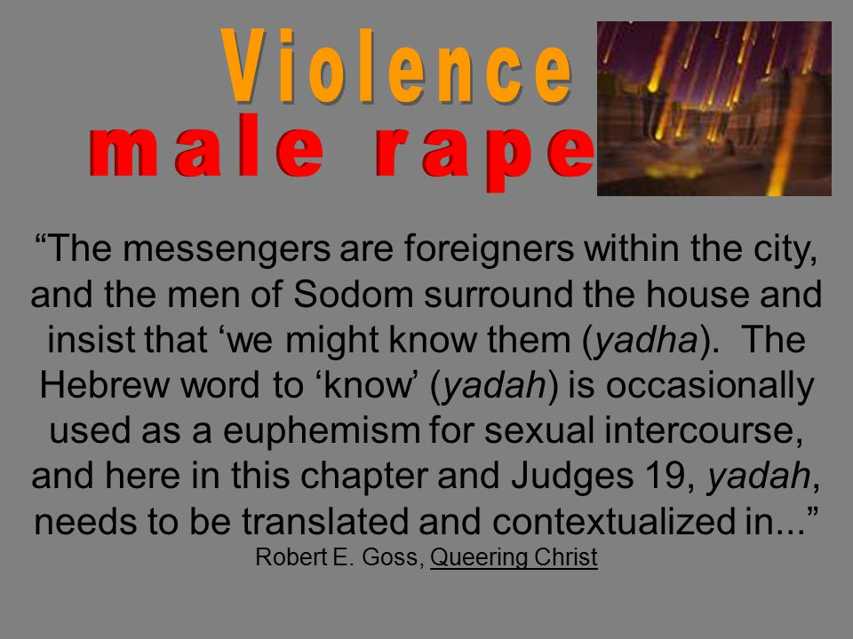 The messengers are foreigners within the city, and the men of Sodom surround the house and insist that 'we might know them (yadha).