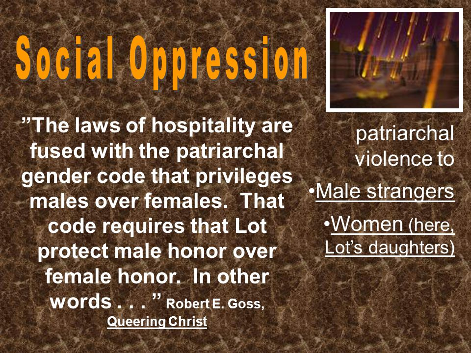 The laws of hospitality are fused with the patriarchal gender code that privileges males over females.