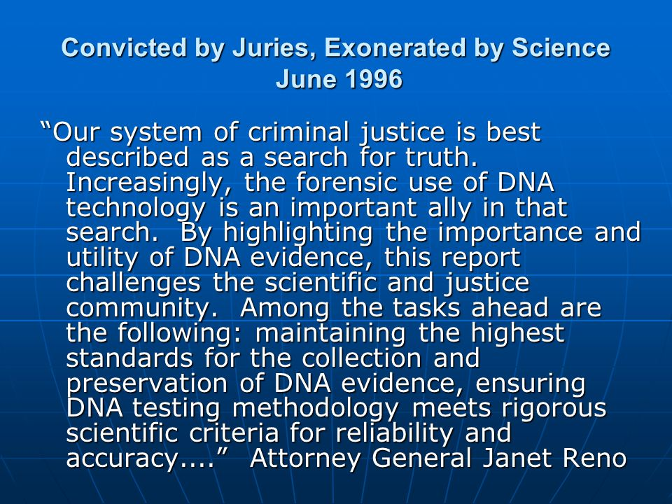 Convicted by Juries, Exonerated by Science June 1996 Our system of criminal justice is best described as a search for truth.