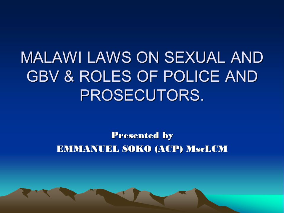 MALAWI LAWS ON SEXUAL AND GBV & ROLES OF POLICE AND PROSECUTORS.
