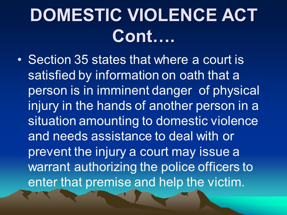 PREVENTION OF DOMESTIC VIOLENCE ACT 2006 This act was enacted to make provision for the prevention of domestic violence, for the protection of persons affected by domestic violence and for matters connected therewith.
