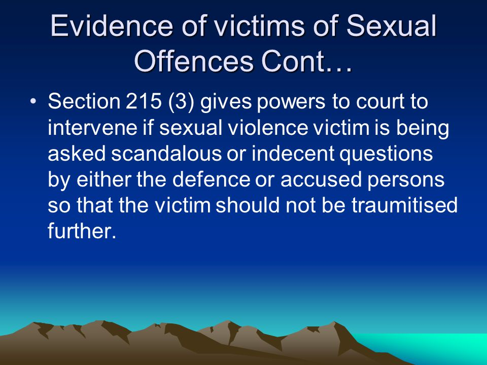 Evidence of victims of Sexual Offences Cont… c) that the witness be accompanied by a relative or a friend for the purpose of providing emotional support.