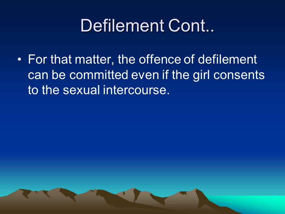 Defilement Defilement Section 138 (1) of the Penal Code make it an offence for a person to unlawfully and carnally know any girl under the age of sixteen.