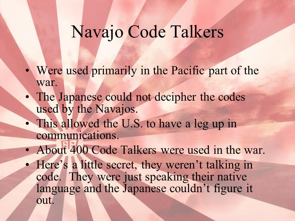 Were used primarily in the Pacific part of the war.