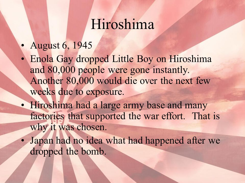 August 6, 1945 Enola Gay dropped Little Boy on Hiroshima and 80,000 people were gone instantly. Another 80,000 would die over the next few weeks due t