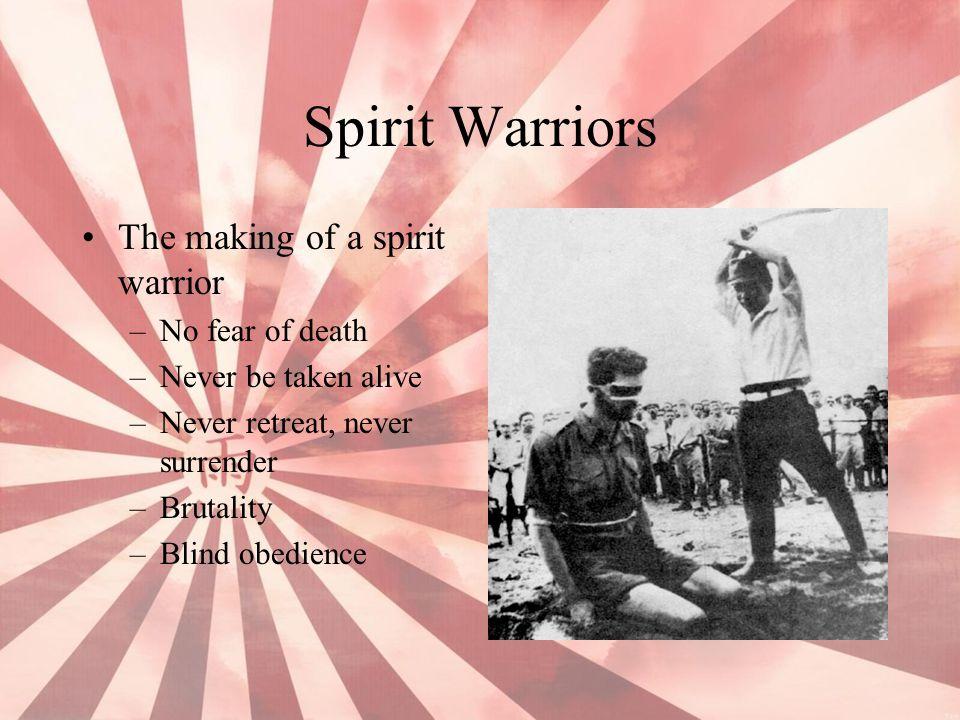 Spirit Warriors The making of a spirit warrior –No fear of death –Never be taken alive –Never retreat, never surrender –Brutality –Blind obedience