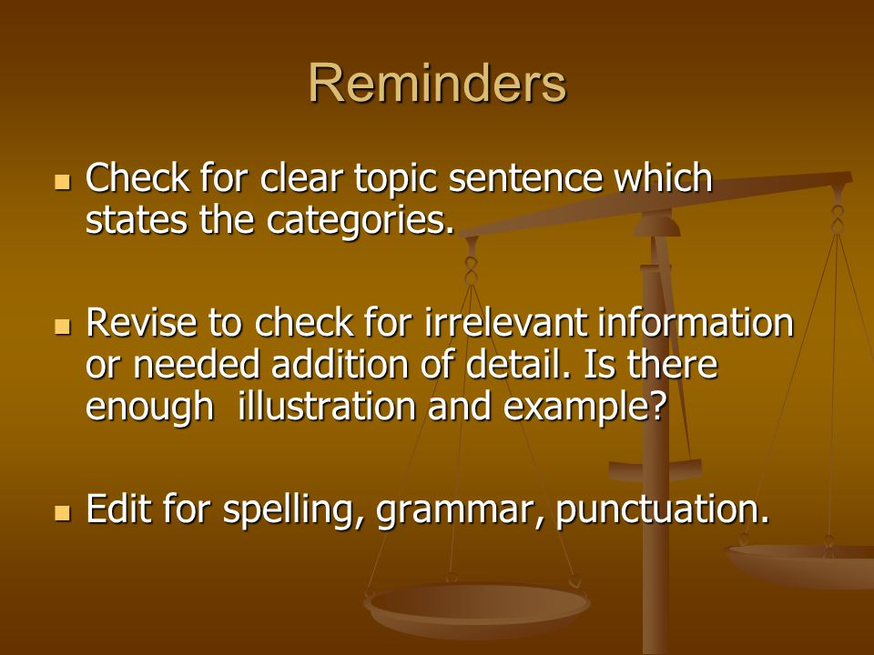 Reminders Check for clear topic sentence which states the categories. Check for clear topic sentence which states the categories. Revise to check for