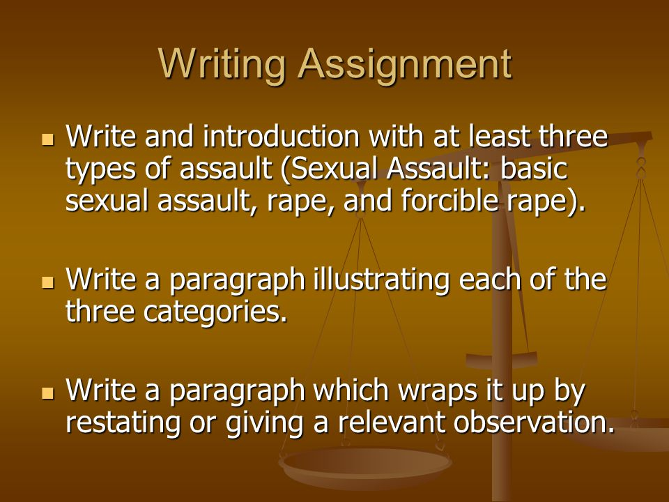 Writing Assignment Write and introduction with at least three types of assault (Sexual Assault: basic sexual assault, rape, and forcible rape).
