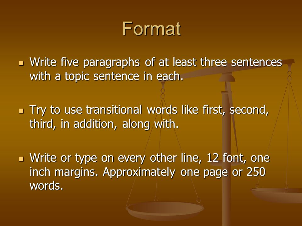 Format Write five paragraphs of at least three sentences with a topic sentence in each.