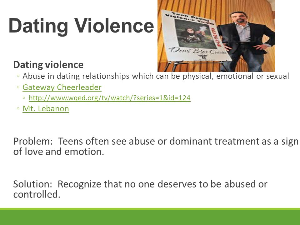 Dating Violence Dating violence ◦Abuse in dating relationships which can be physical, emotional or sexual ◦Gateway CheerleaderGateway Cheerleader ◦htt