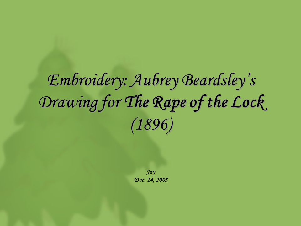 Embroidery: Aubrey Beardsley's Drawing for The Rape of the Lock (1896) Joy Dec. 14, 2005