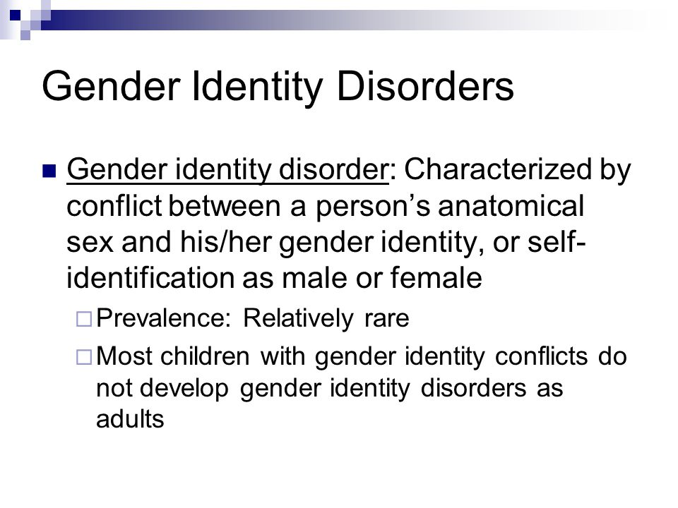 Gender Identity Disorders Gender identity disorder: Characterized by conflict between a person's anatomical sex and his/her gender identity, or self-