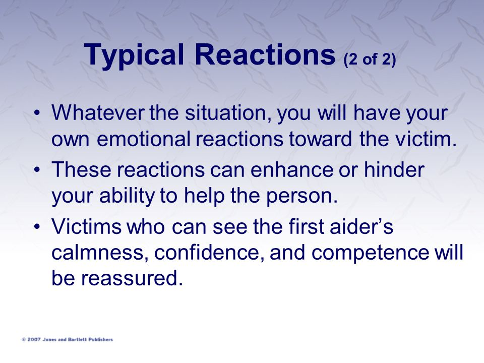 Typical Reactions (2 of 2) Whatever the situation, you will have your own emotional reactions toward the victim.