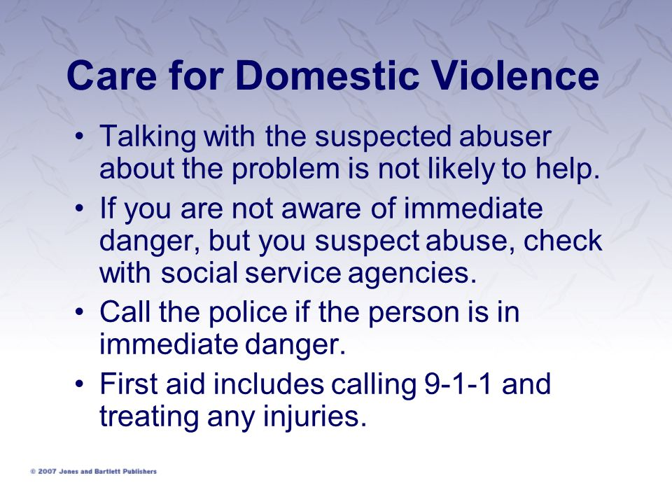 Care for Domestic Violence Talking with the suspected abuser about the problem is not likely to help.