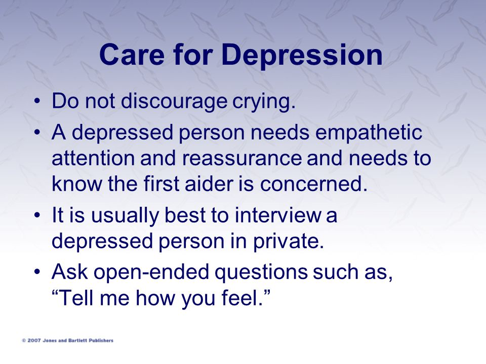 Care for Depression Do not discourage crying.