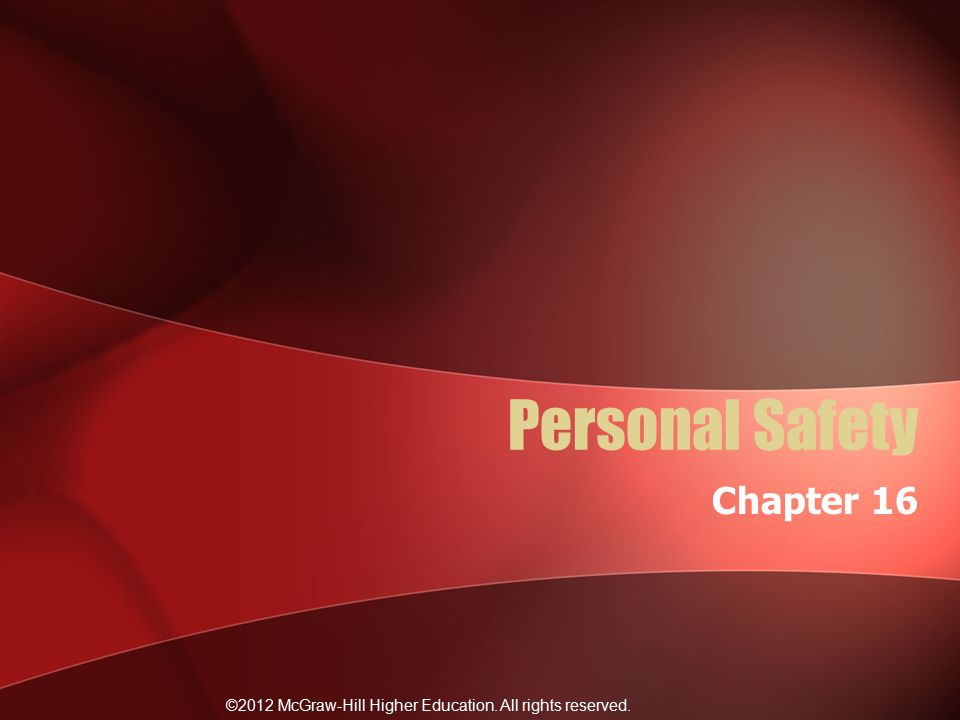 ©2012 McGraw-Hill Higher Education. All rights reserved. Personal Safety Chapter 16