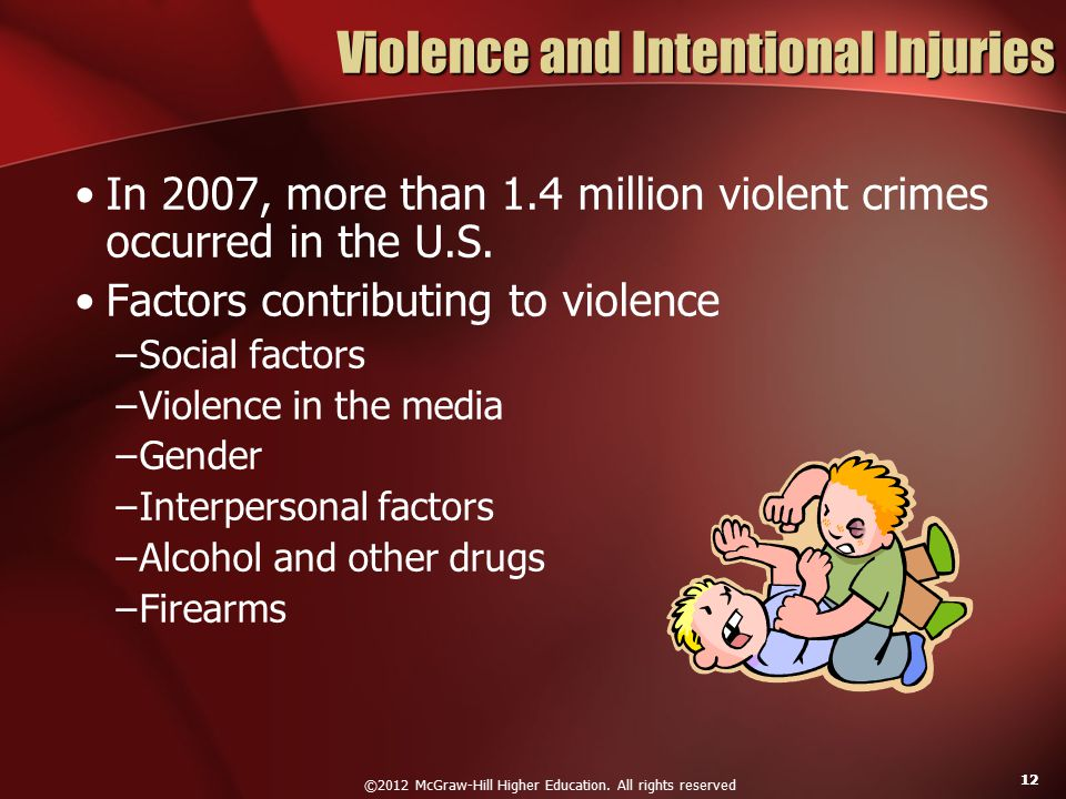 ©2012 McGraw-Hill Higher Education. All rights reserved 12 Violence and Intentional Injuries In 2007, more than 1.4 million violent crimes occurred in