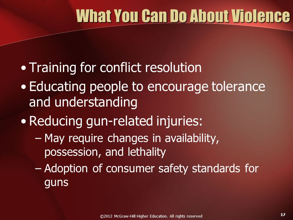 ©2012 McGraw-Hill Higher Education. All rights reserved 17 What You Can Do About Violence Training for conflict resolution Educating people to encoura