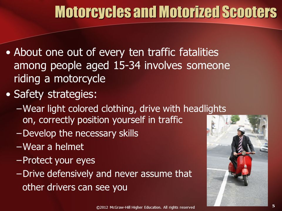 ©2012 McGraw-Hill Higher Education. All rights reserved 55 Motorcycles and Motorized Scooters About one out of every ten traffic fatalities among peop
