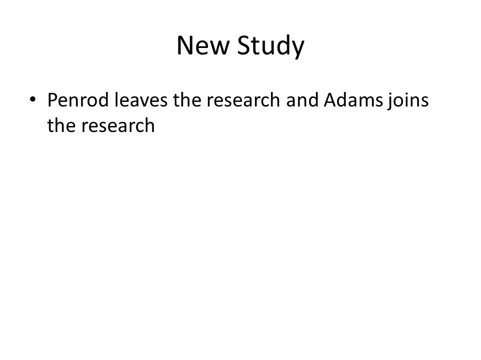 New Study Penrod leaves the research and Adams joins the research