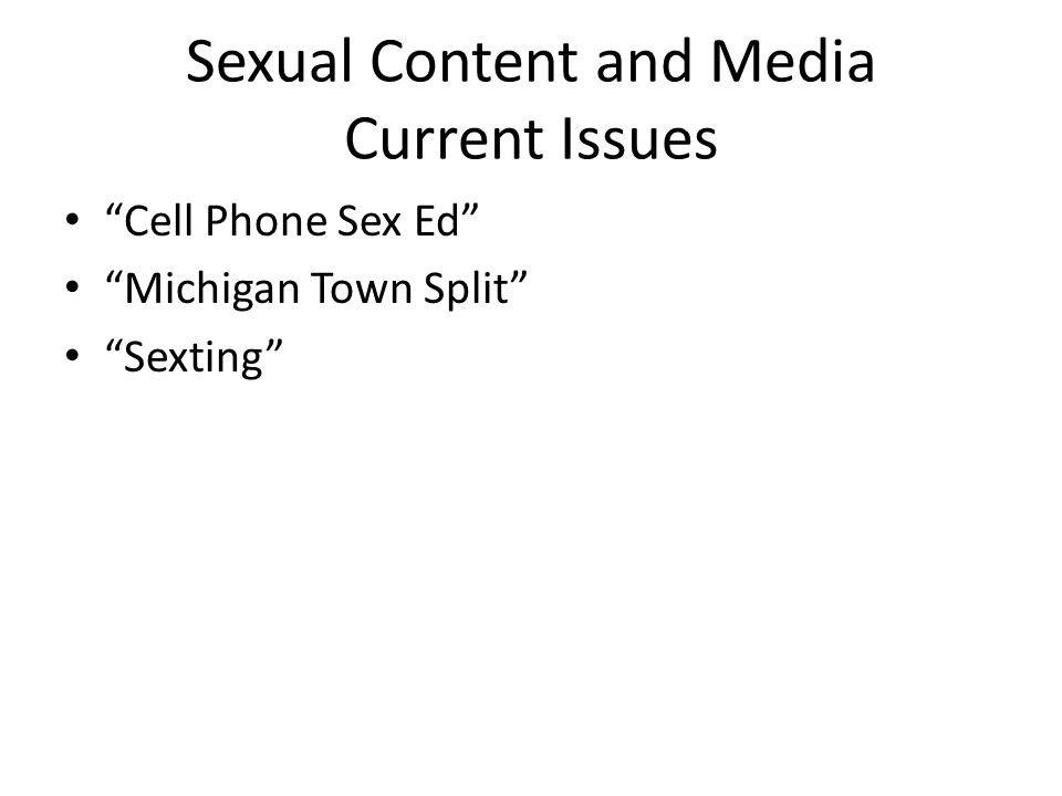 "Sexual Content and Media Current Issues ""Cell Phone Sex Ed"" ""Michigan Town Split"" ""Sexting"""