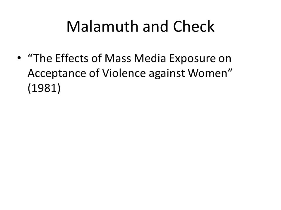 Malamuth and Check The Effects of Mass Media Exposure on Acceptance of Violence against Women (1981)