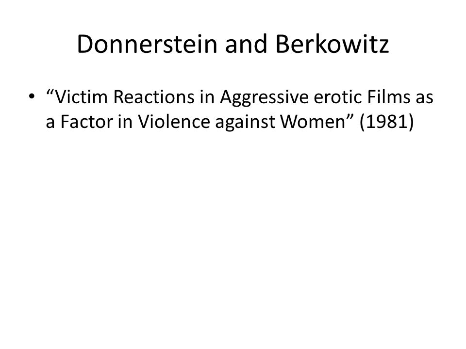 Donnerstein and Berkowitz Victim Reactions in Aggressive erotic Films as a Factor in Violence against Women (1981)