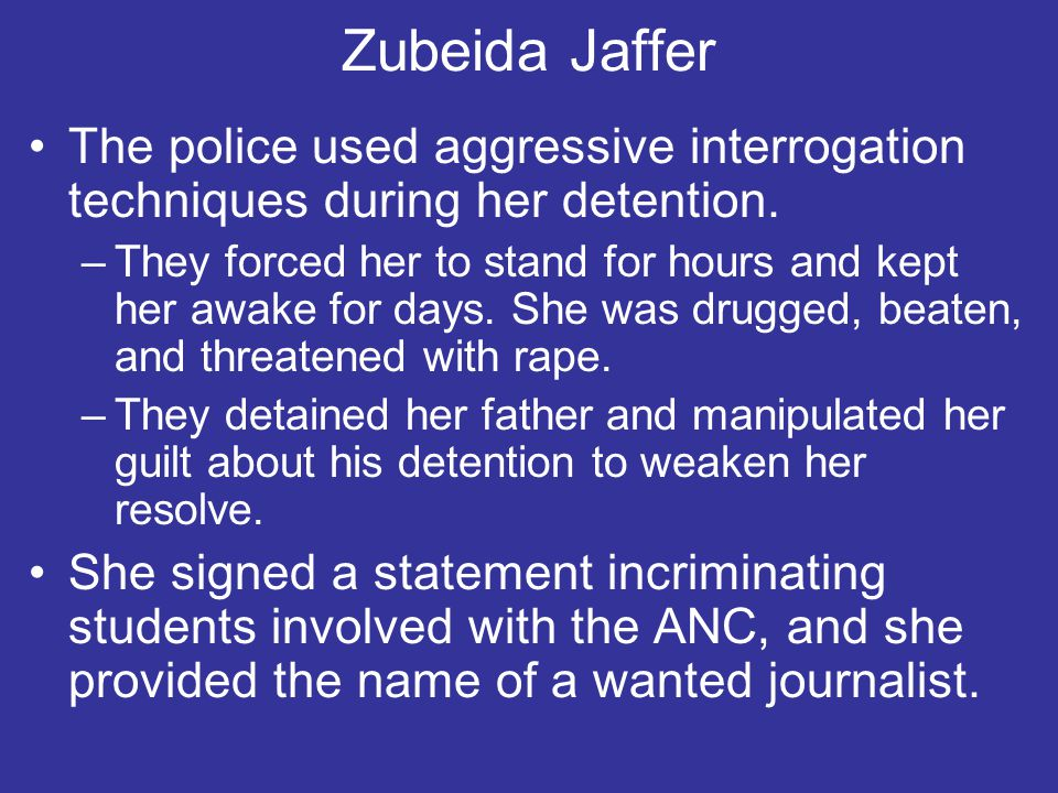 Zubeida Jaffer The police used aggressive interrogation techniques during her detention.