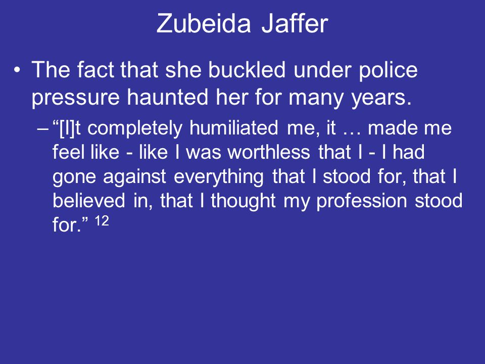Zubeida Jaffer The fact that she buckled under police pressure haunted her for many years.