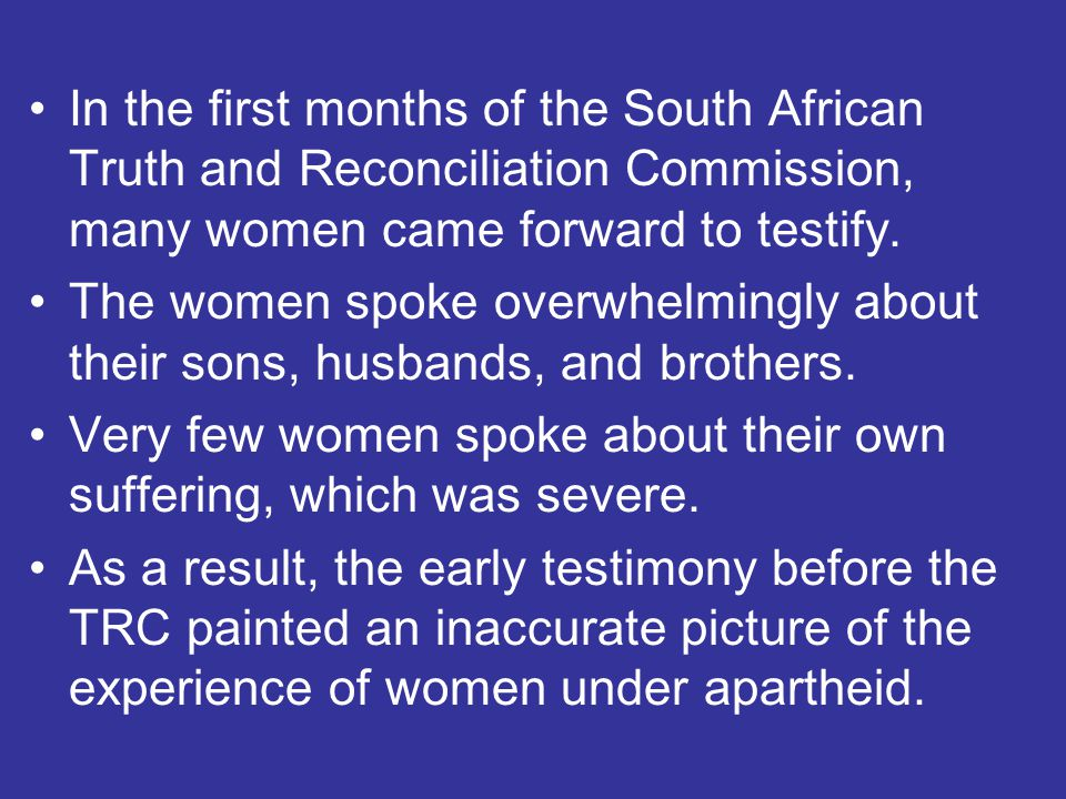 In the first months of the South African Truth and Reconciliation Commission, many women came forward to testify.