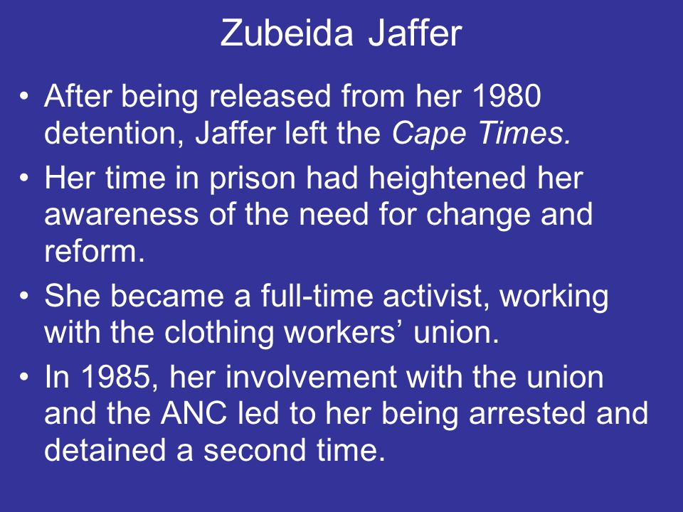 Zubeida Jaffer After being released from her 1980 detention, Jaffer left the Cape Times.