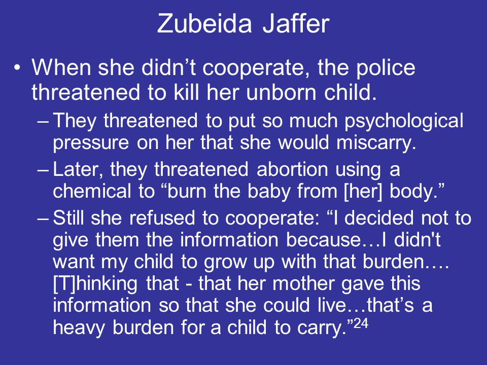 Zubeida Jaffer When she didn't cooperate, the police threatened to kill her unborn child.