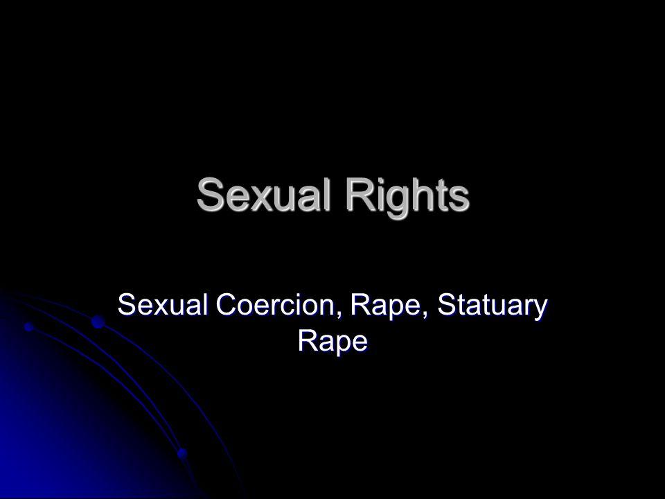 Sexual Rights Sexual Coercion, Rape, Statuary Rape