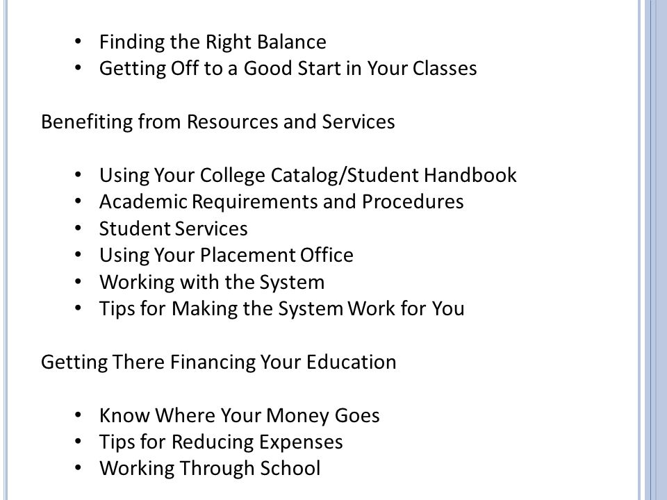 Finding the Right Balance Getting Off to a Good Start in Your Classes Benefiting from Resources and Services Using Your College Catalog/Student Handbo