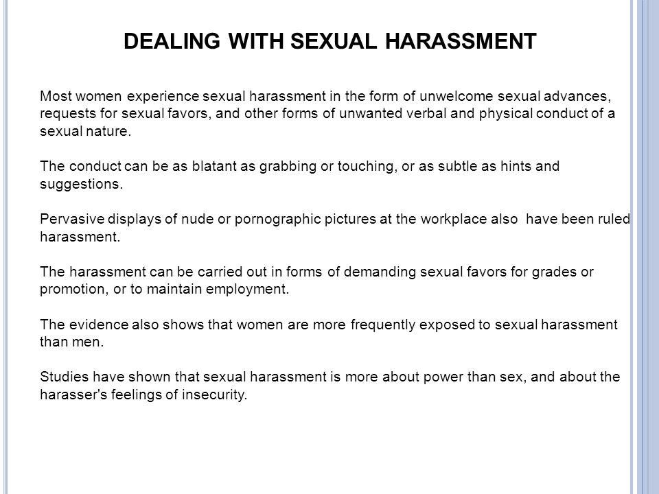 DEALING WITH SEXUAL HARASSMENT Most women experience sexual harassment in the form of unwelcome sexual advances, requests for sexual favors, and other