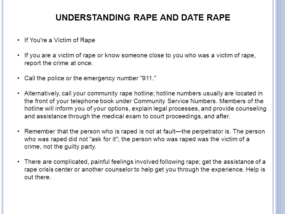 UNDERSTANDING RAPE AND DATE RAPE If You're a Victim of Rape If you are a victim of rape or know someone close to you who was a victim of rape, report