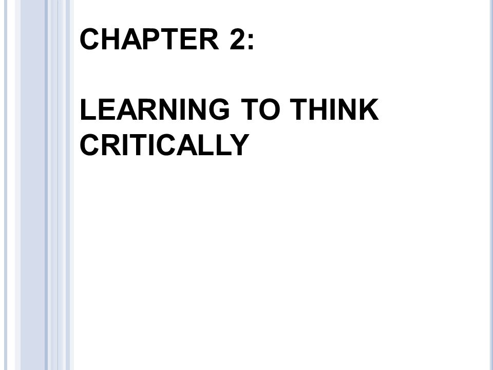 CHAPTER 2: LEARNING TO THINK CRITICALLY