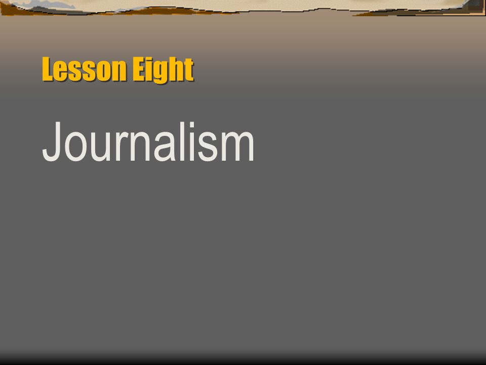 Lesson Eight Journalism