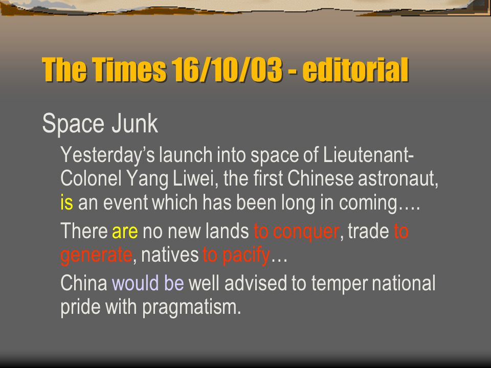 The Times 16/10/03 - editorial Space Junk Yesterday's launch into space of Lieutenant- Colonel Yang Liwei, the first Chinese astronaut, is an event which has been long in coming….