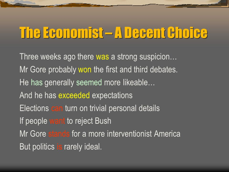 The Economist – A Decent Choice Three weeks ago there was a strong suspicion… Mr Gore probably won the first and third debates. He has generally seeme