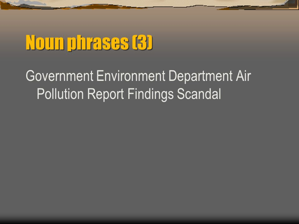 Noun phrases (3) Government Environment Department Air Pollution Report Findings Scandal