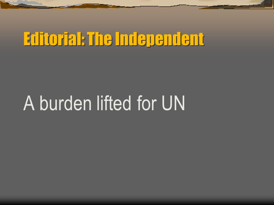 Editorial: The Independent A burden lifted for UN