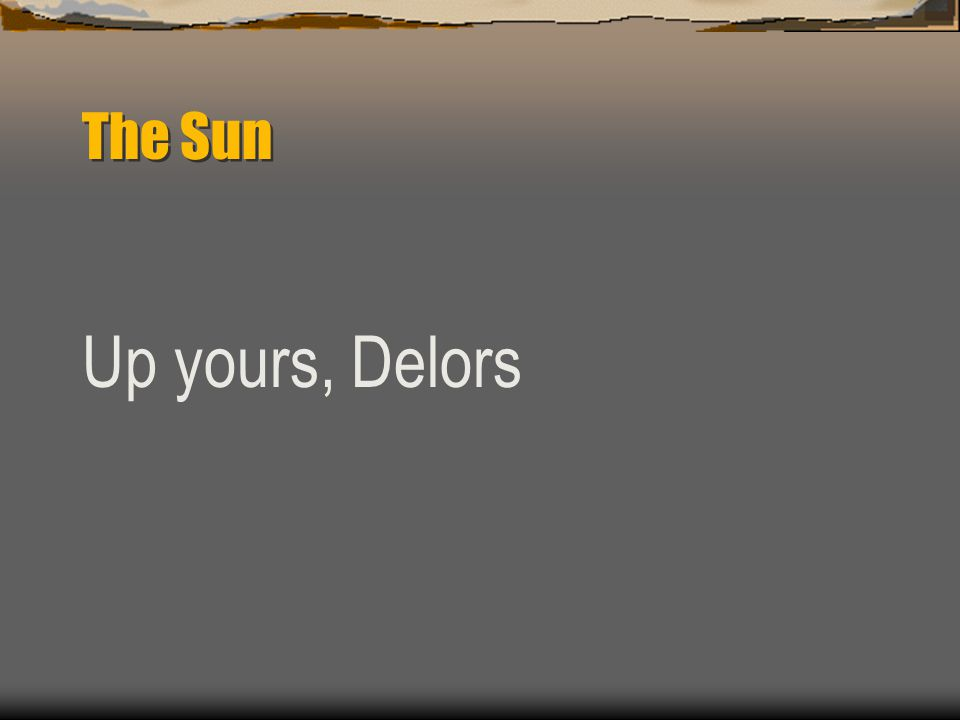 The Sun Up yours, Delors