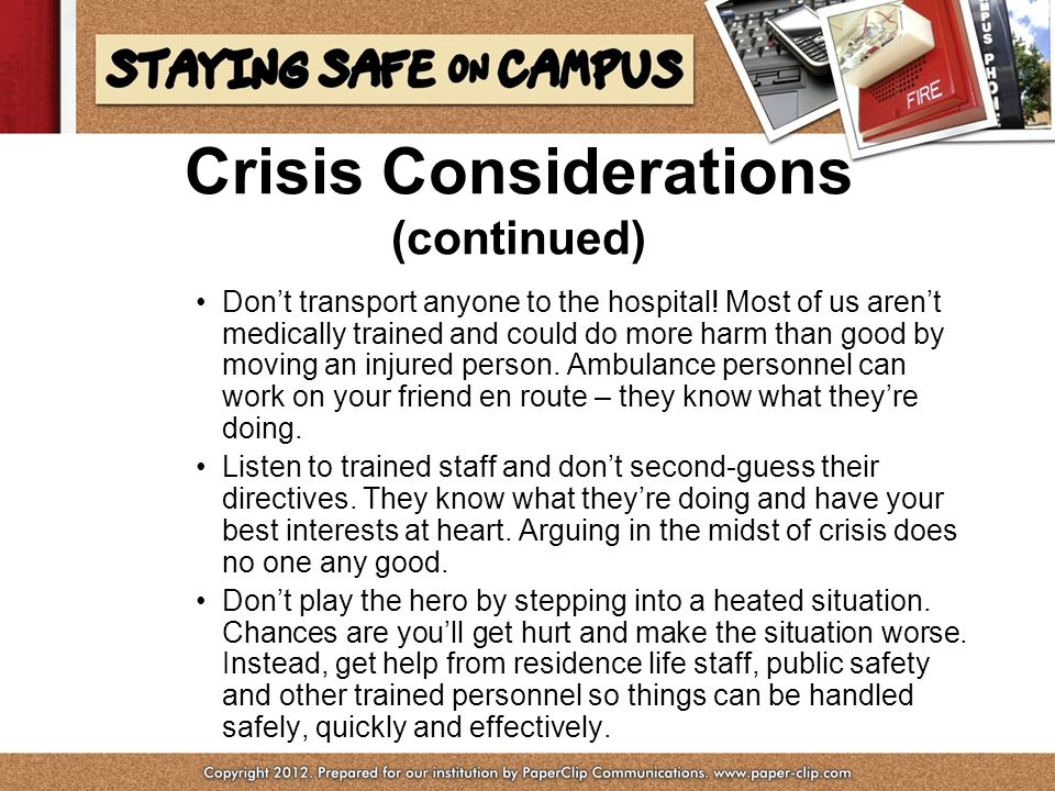 Crisis Considerations (continued) Don't transport anyone to the hospital.