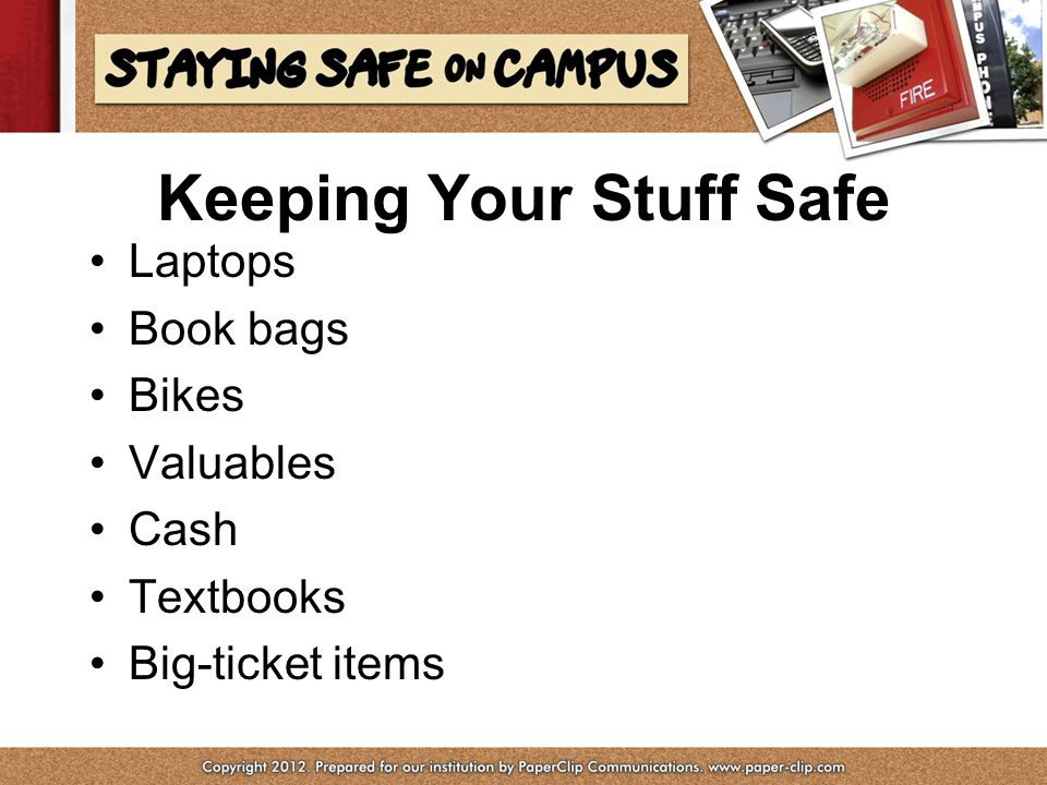 Keeping Your Stuff Safe Laptops Book bags Bikes Valuables Cash Textbooks Big-ticket items