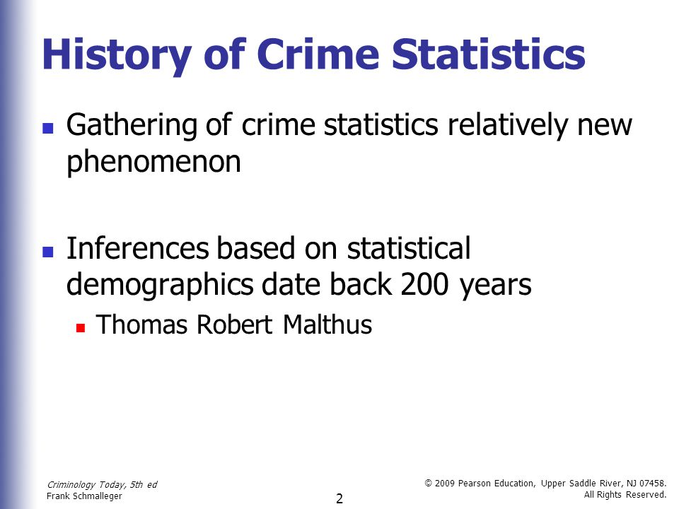 Criminology Today, 5th ed Frank Schmalleger © 2009 Pearson Education, Upper Saddle River, NJ 07458. All Rights Reserved. 2 History of Crime Statistics
