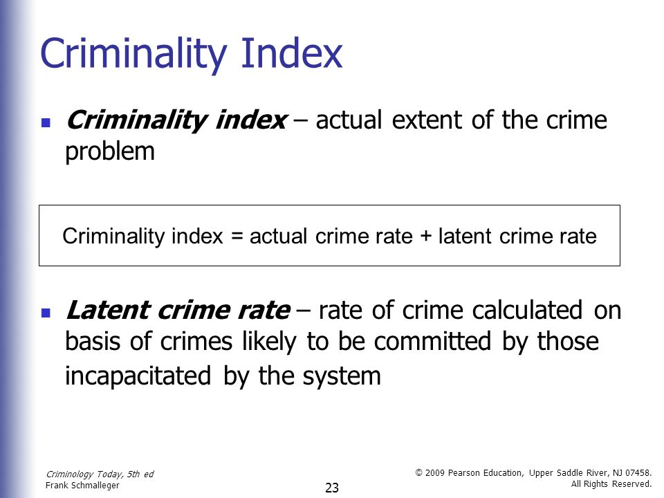 Criminology Today, 5th ed Frank Schmalleger © 2009 Pearson Education, Upper Saddle River, NJ 07458. All Rights Reserved. 23 Criminality Index Criminal