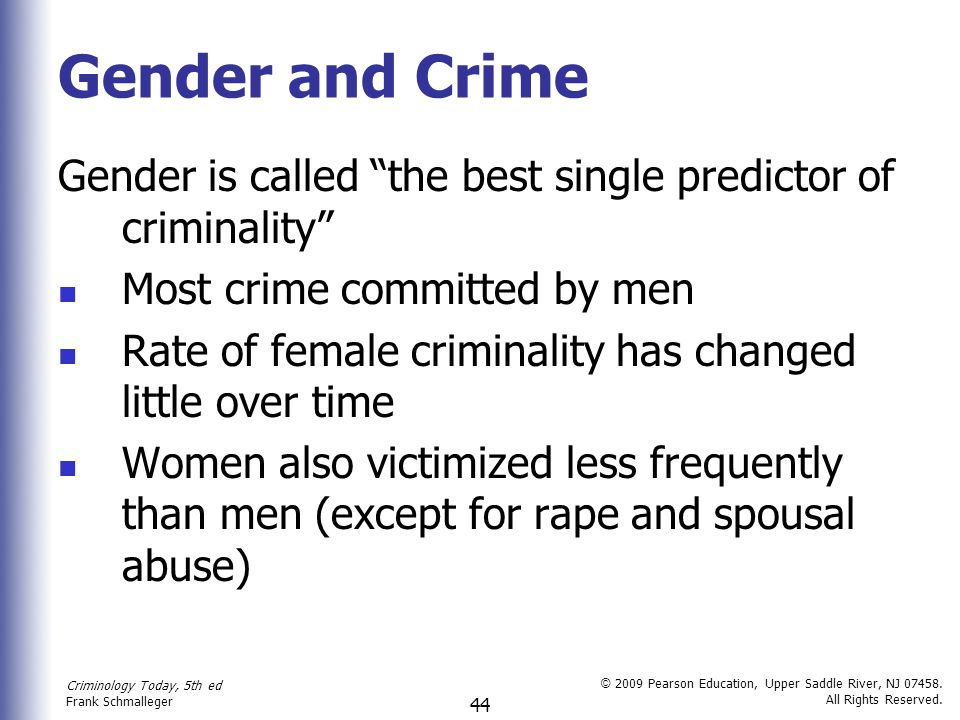 Criminology Today, 5th ed Frank Schmalleger © 2009 Pearson Education, Upper Saddle River, NJ 07458. All Rights Reserved. 44 Gender and Crime Gender is