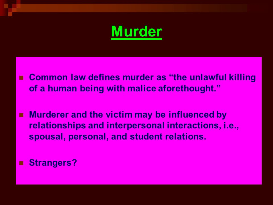 """Murder Common law defines murder as """"the unlawful killing of a human being with malice aforethought."""" Murderer and the victim may be influenced by rel"""