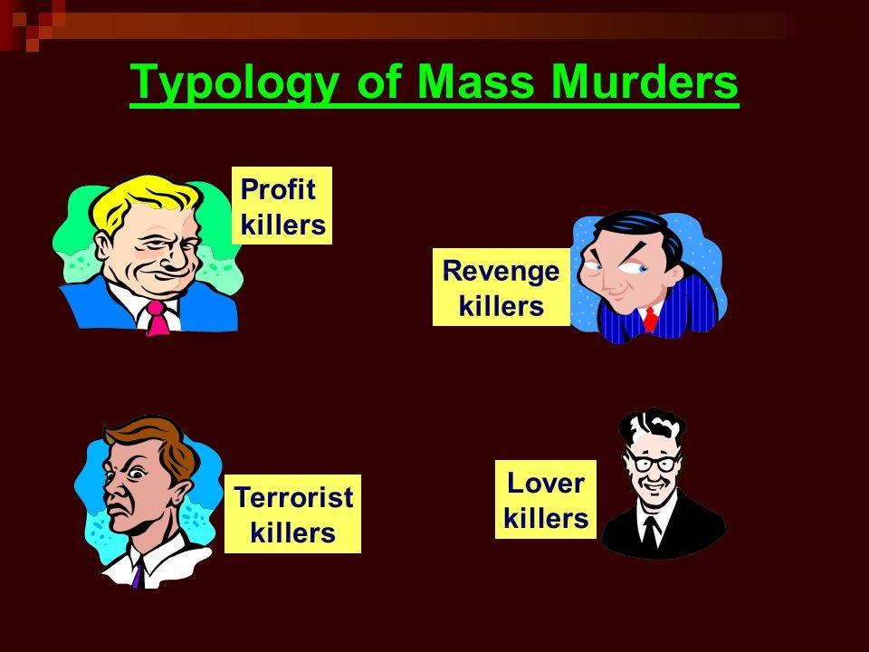 Typology of Mass Murders Terrorist killers Revenge killers Profit killers Lover killers